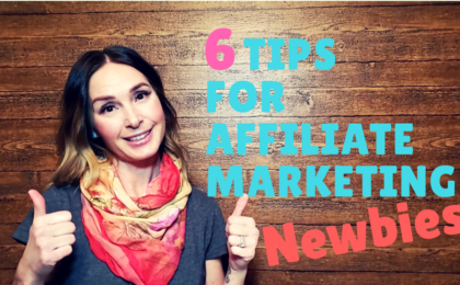 6 tips for affiliate marketing newbies