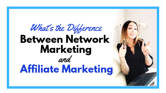 What's the difference Between Network Marketing and Affiliate Marketing