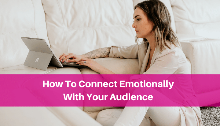 How To Connect Emotionally With Your Audience