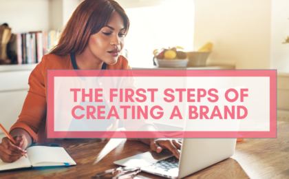 The First Steps Of Creating a Brand