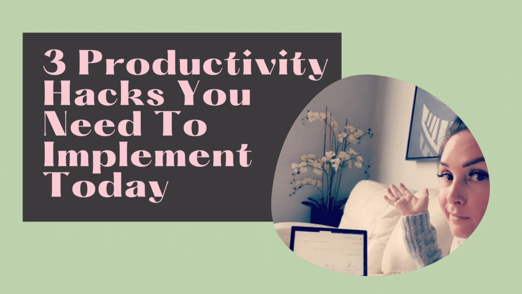 3 Productivity Hacks You Need To Implement Today