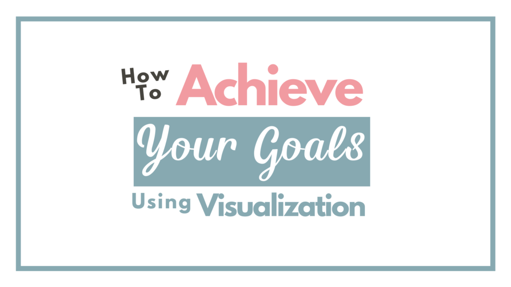 How To Achieve Your Goals Using Visualization