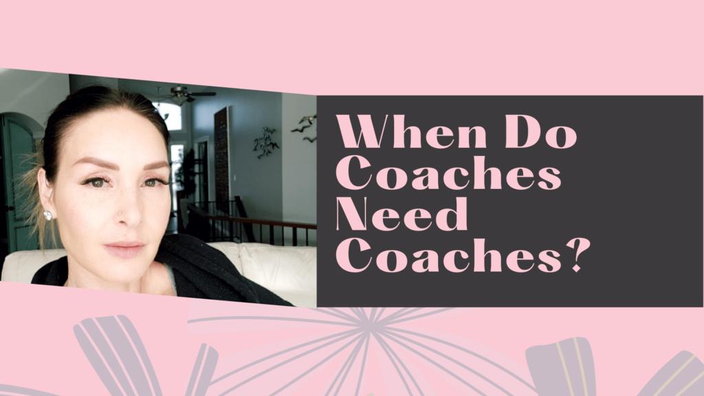 When Do Coaches Need Coaches