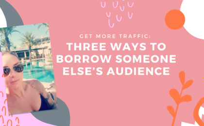 Get More Traffic Three Ways to Borrow Someone Else's Audience
