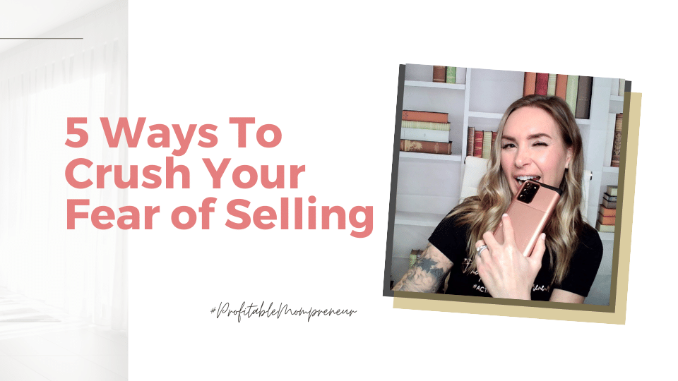 5 Ways To Crush your Fear Of Selling